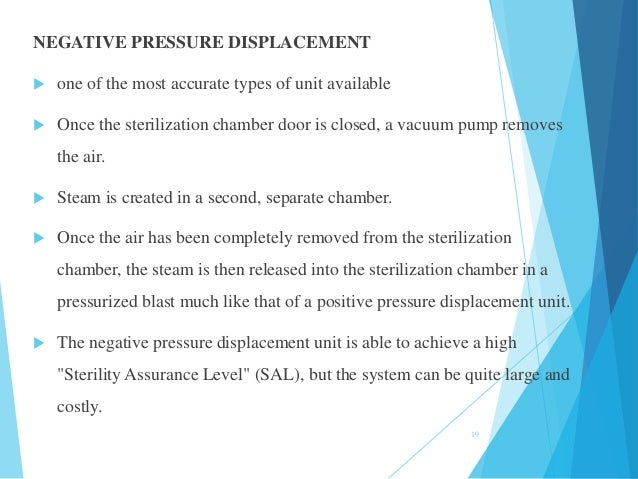 NEGATIVE PRESSURE DISPLACEMENT  one of the most accurate types of unit available  Once the sterilization chamber door is...