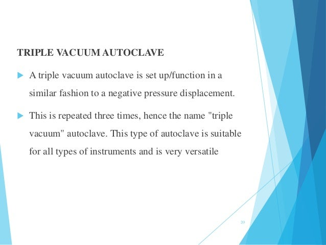 TRIPLE VACUUM AUTOCLAVE  A triple vacuum autoclave is set up/function in a similar fashion to a negative pressure displac...