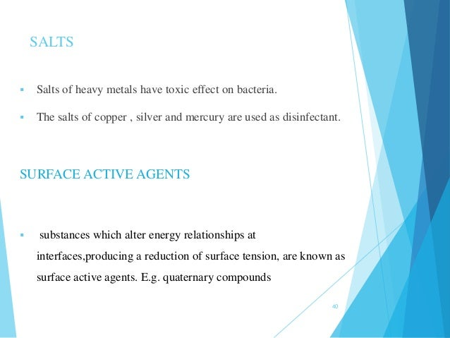 SALTS  Salts of heavy metals have toxic effect on bacteria.  The salts of copper , silver and mercury are used as disinf...