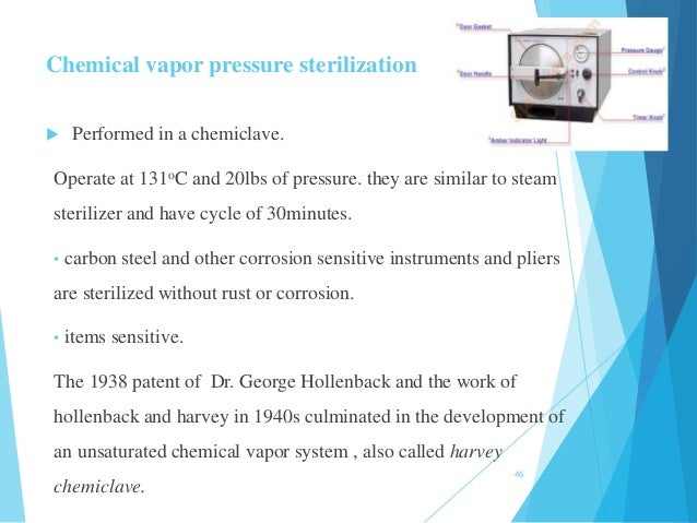  Performed in a chemiclave. Operate at 131oC and 20lbs of pressure. they are similar to steam sterilizer and have cycle o...