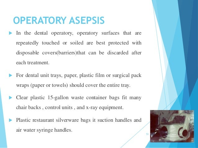 OPERATORY ASEPSIS  In the dental operatory, operatory surfaces that are repeatedly touched or soiled are best protected w...