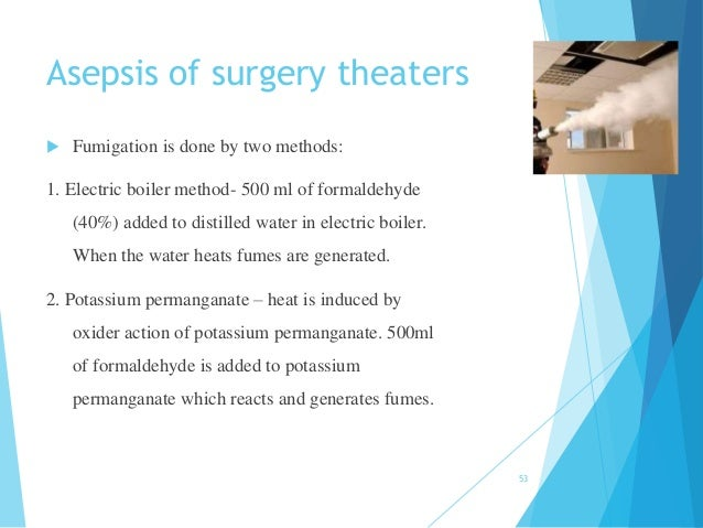 Asepsis of surgery theaters  Fumigation is done by two methods: 1. Electric boiler method- 500 ml of formaldehyde (40%) a...