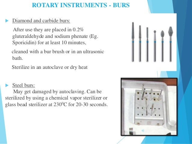 ROTARY INSTRUMENTS - BURS  Diamond and carbide burs: After use they are placed in 0.2% gluteraldehyde and sodium phenate ...