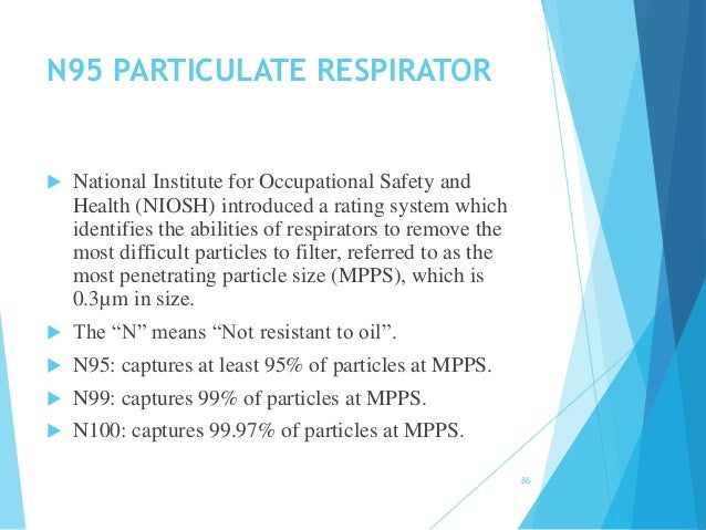 N95 PARTICULATE RESPIRATOR  National Institute for Occupational Safety and Health (NIOSH) introduced a rating system whic...