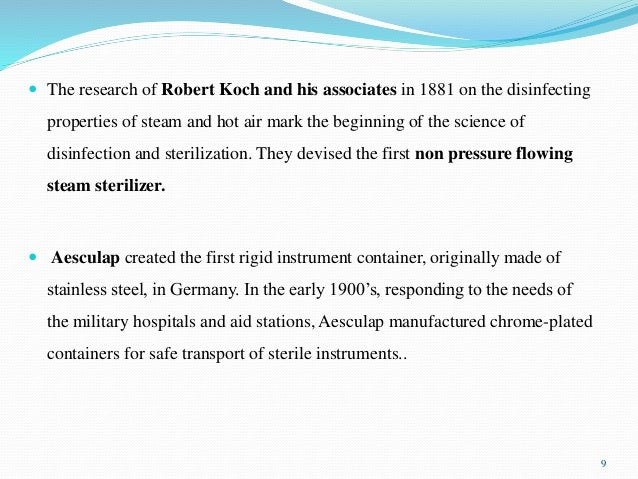  The research of Robert Koch and his associates in 1881 on the disinfecting properties of steam and hot air mark the begi...