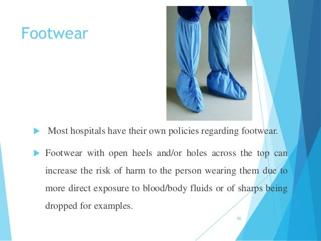 Footwear  Most hospitals have their own policies regarding footwear.  Footwear with open heels and/or holes across the t...