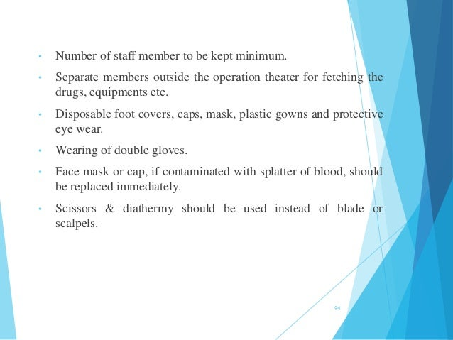• Number of staff member to be kept minimum. • Separate members outside the operation theater for fetching the drugs, equi...