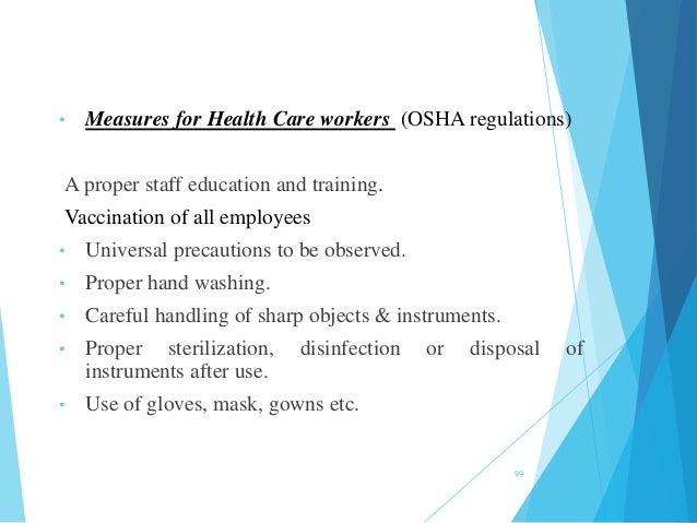 • Measures for Health Care workers (OSHA regulations) A proper staff education and training. Vaccination of all employees....