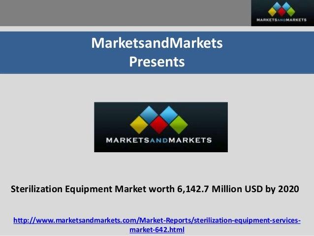 MarketsandMarkets Presents Sterilization Equipment Market worth 6,142.7 Million USD by 2020 http://www.marketsandmarkets.c...