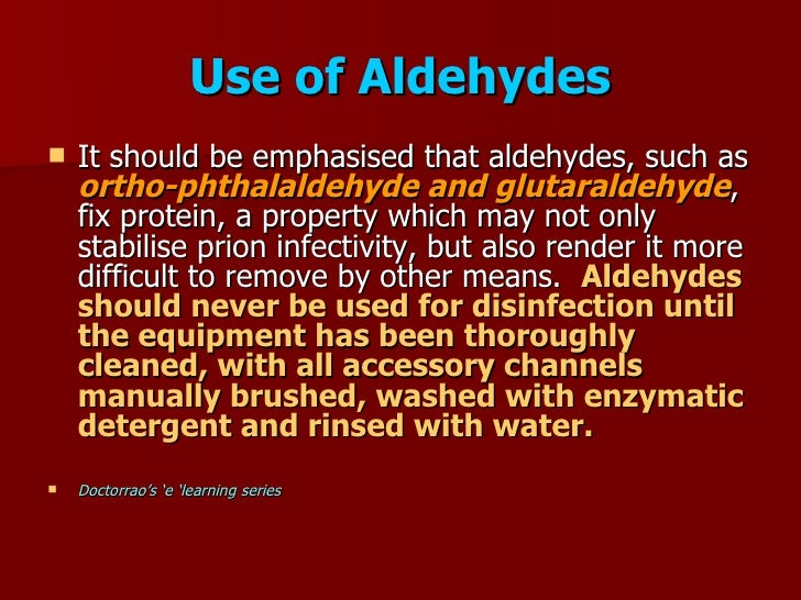 Use of Aldehydes     It should be emphasised that aldehydes, such as      ortho-phthalaldehyde and glutaraldehyde,     fi...