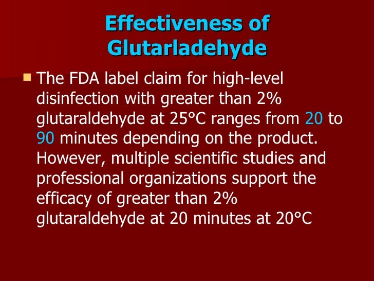 Effectiveness of             Glutarladehyde     The FDA label claim for high-level      disinfection with greater than 2%...