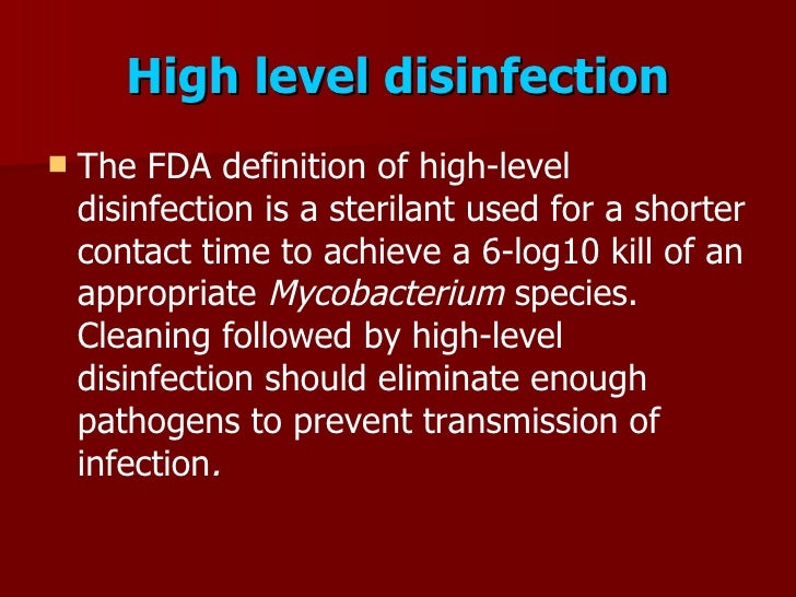 High level disinfection     The FDA definition of high-level      disinfection is a sterilant used for a shorter     cont...