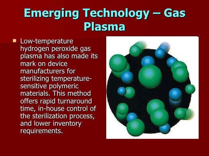 Emerging Technology – Gas               Plasma     Low-temperature      hydrogen peroxide gas     plasma has also made it...