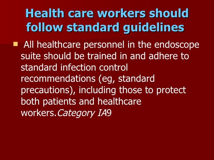 Health care workers should      follow standard guidelines      All healthcare personnel in the endoscope      suite shou...