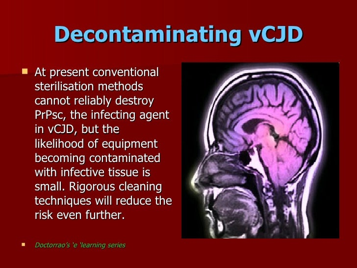 Decontaminating vCJD     At present conventional      sterilisation methods     cannot reliably destroy     PrPsc, the in...