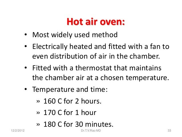 Hot air oven:        • Most widely used method        • Electrically heated and fitted with a fan to          even distrib...