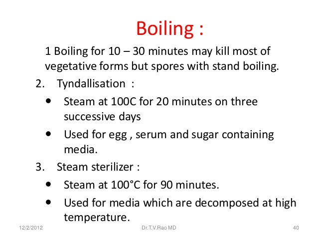 Boiling :        1 Boiling for 10 – 30 minutes may kill most of        vegetative forms but spores with stand boiling.    ...