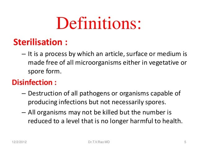 Definitions:Sterilisation :      – It is a process by which an article, surface or medium is        made free of all micro...