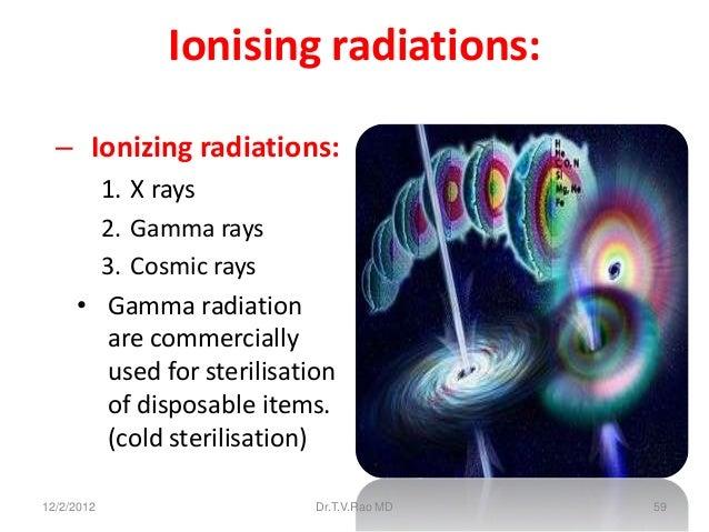 Ionising radiations:  – Ionizing radiations:       1. X rays       2. Gamma rays       3. Cosmic rays     • Gamma radiatio...