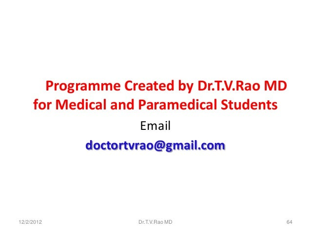 Programme Created by Dr.T.V.Rao MD     for Medical and Paramedical Students                     Email            doctortvr...