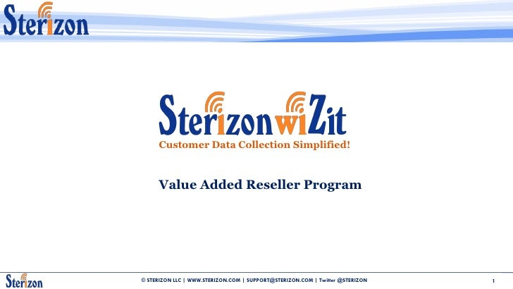 Customer Data Collection Simplified!         Value Added Reseller Program     © STERIZON LLC | WWW.STERIZON.COM | SUPPORT@...