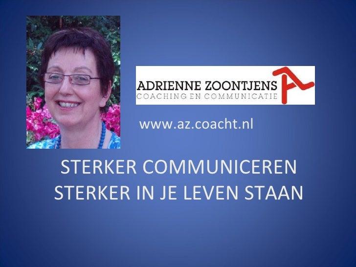 www.az.coacht.nl STERKER COMMUNICEREN STERKER IN JE LEVEN STAAN