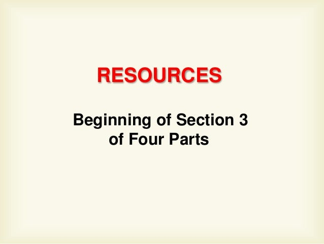 RESOURCESBeginning of Section 3    of Four Parts
