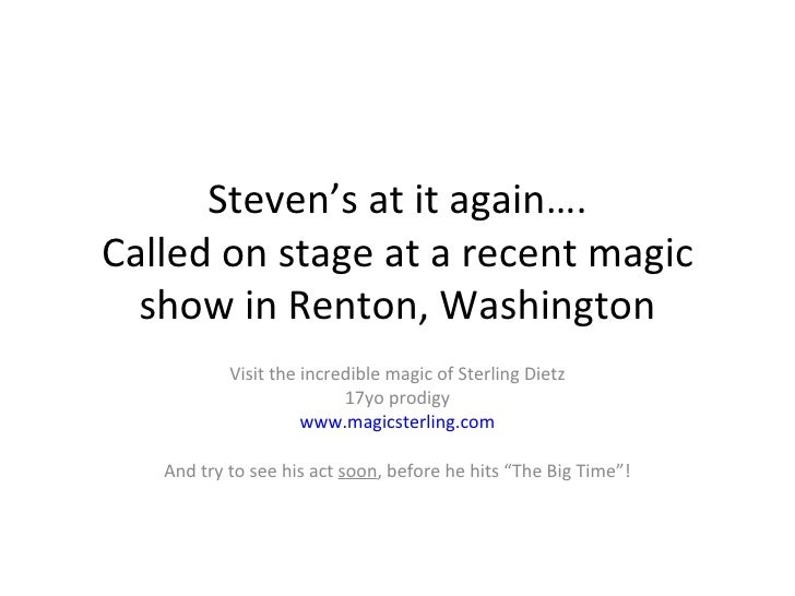 Steven's at it again…. Called on stage at a recent magic show in Renton, Washington Visit the incredible magic of Sterling...