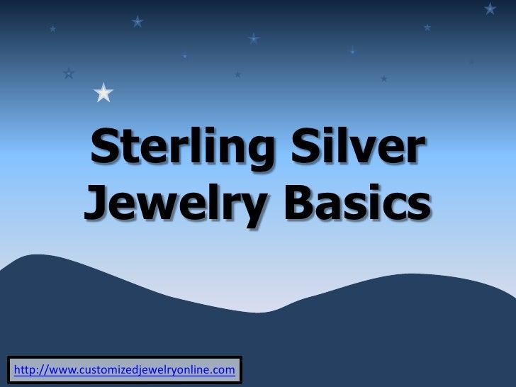 Sterling Silver Jewelry Basics<br />http://www.customizedjewelryonline.com<br />