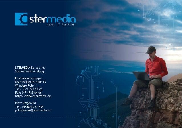 STERMEDIA Sp. z o. o. Softwareentwicklung IT Kontrakt Gruppe Ostrowskiegostraße 13 Wrocław Polen Tel.: 0 71 723 43 22 Fax:...