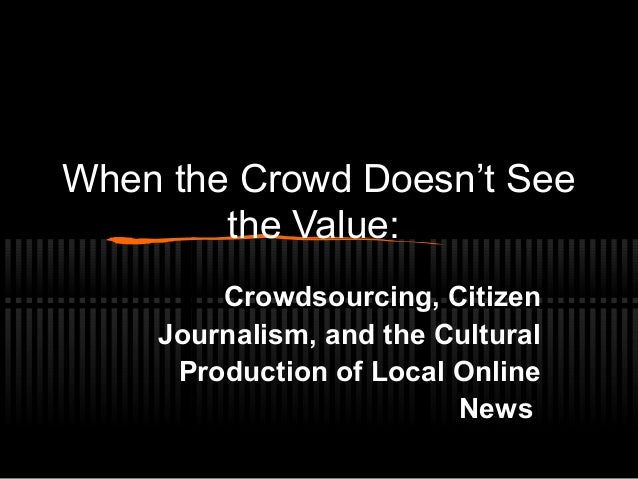 When the Crowd Doesn't See the Value: Crowdsourcing, Citizen Journalism, and the Cultural Production of Local Online News