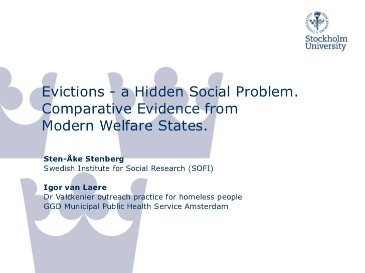 Evictions - a Hidden Social Problem.Comparative Evidence fromModern Welfare States.Sten-Åke StenbergSwedish Institute for ...