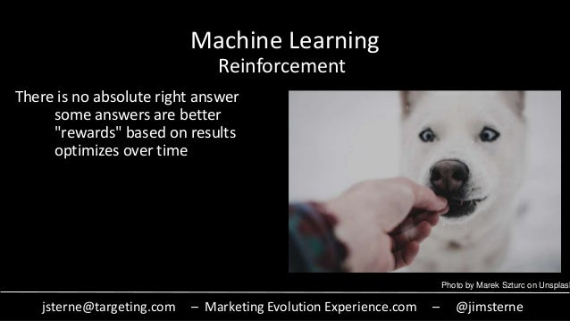 jsterne@targeting.com – Marketing Evolution Experience.com – @jimsterne Machine Learning Reinforcement There is no absolut...