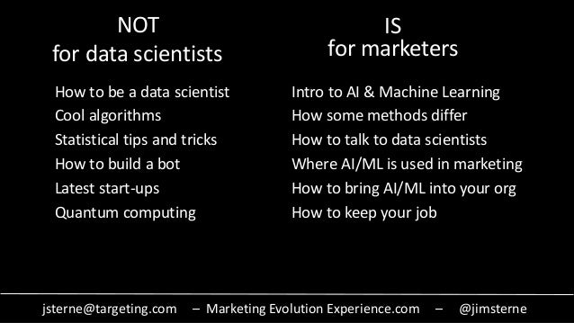 jsterne@targeting.com – Marketing Evolution Experience.com – @jimsterne NOT for data scientists How to be a data scientist...