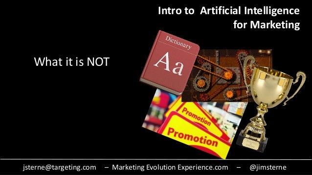 jsterne@targeting.com – Marketing Evolution Experience.com – @jimsterne What it is NOT Intro to Artificial Intelligence fo...