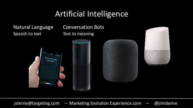 jsterne@targeting.com – Marketing Evolution Experience.com – @jimsterne Artificial Intelligence Natural Language Speech to...