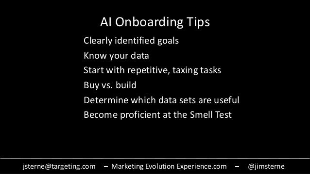 jsterne@targeting.com – Marketing Evolution Experience.com – @jimsterne AI Onboarding Tips Clearly identified goals Know y...