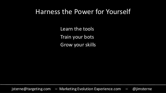 jsterne@targeting.com – Marketing Evolution Experience.com – @jimsterne Harness the Power for Yourself Learn the tools Tra...