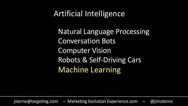 jsterne@targeting.com – Marketing Evolution Experience.com – @jimsterne Artificial Intelligence Natural Language Processin...