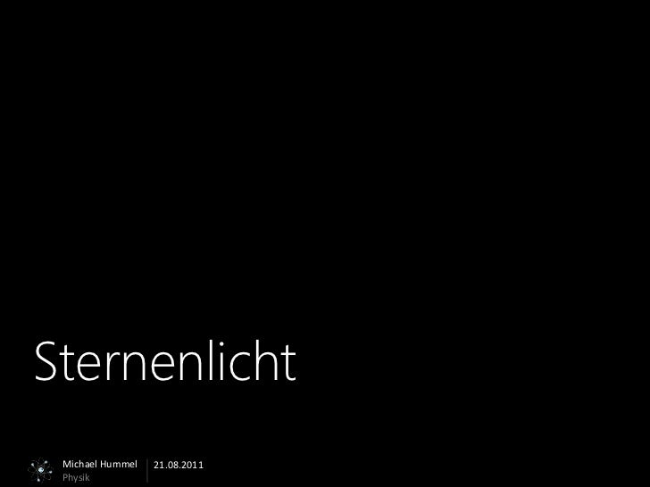 Sternenlicht Michael Hummel   21.08.2011 Physik