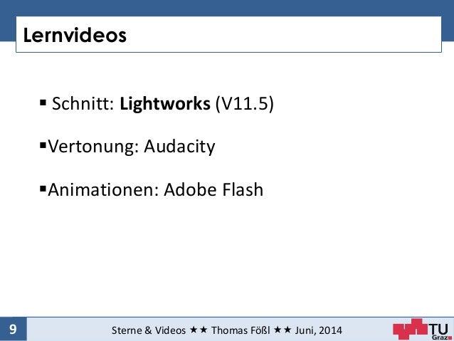 Lernvideos Sterne & Videos  Thomas Fößl  Juni, 20149  Schnitt: Lightworks (V11.5) Vertonung: Audacity Animationen: ...