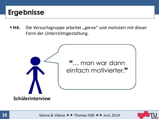 """Ergebnisse Sterne & Videos  Thomas Fößl  Juni, 201416  H4: Die Versuchsgruppe arbeitet """"gerne"""" und motiviert mit dies..."""