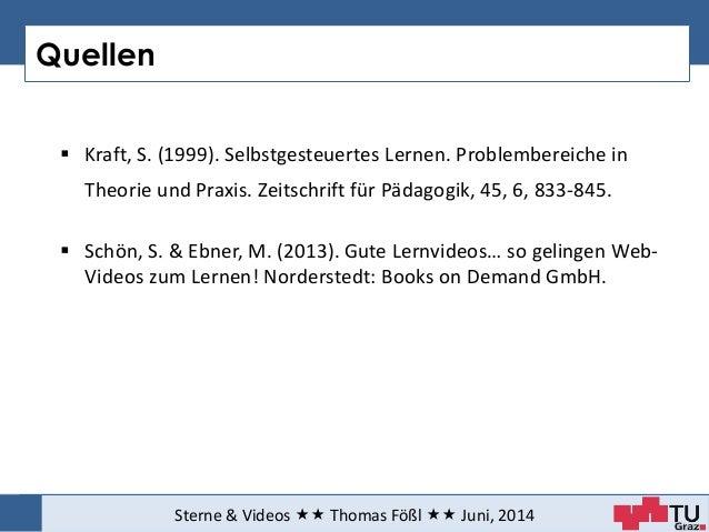 Quellen Sterne & Videos  Thomas Fößl  Juni, 2014  Kraft, S. (1999). Selbstgesteuertes Lernen. Problembereiche in Theo...