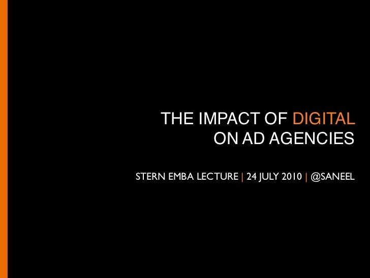 THE IMPACT OF DIGITAL           ON AD AGENCIES  STERN EMBA LECTURE | 24 JULY 2010 | @SANEEL
