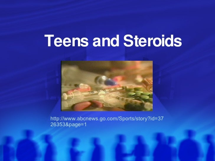 Teens and Steroids http://www.abcnews.go.com/Sports/story?id=3726353&page=1