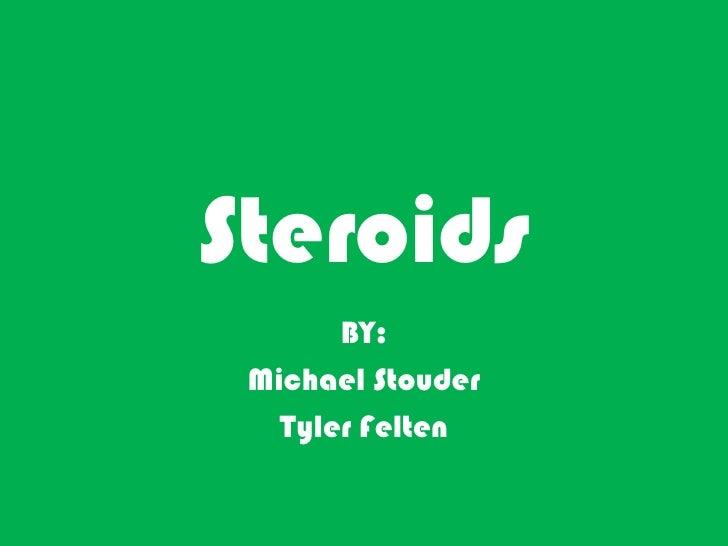 Steroids<br />BY:<br />Michael Stouder<br />Tyler Felten<br />
