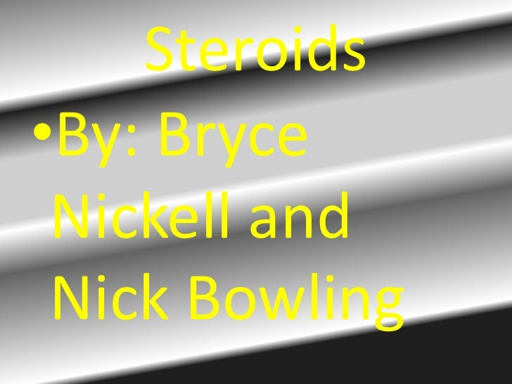 Steroids<br />By: Bryce Nickell and Nick Bowling<br />