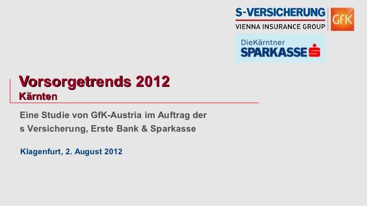 Vorsorgetrends 2012KärntenEine Studie von GfK-Austria im Auftrag ders Versicherung, Erste Bank & SparkasseKlagenfurt, 2. A...