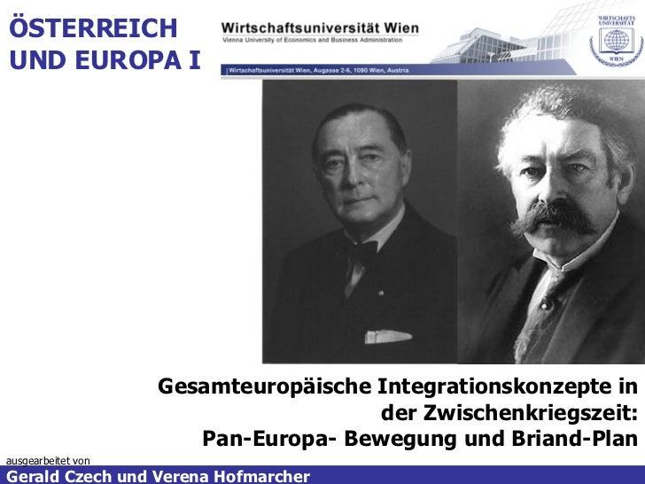 ausgearbeitet von Gerald Czech und Verena Hofmarcher  ÖSTERREICH   UND EUROPA I Gesamteuropäische Integrationskonzepte in ...