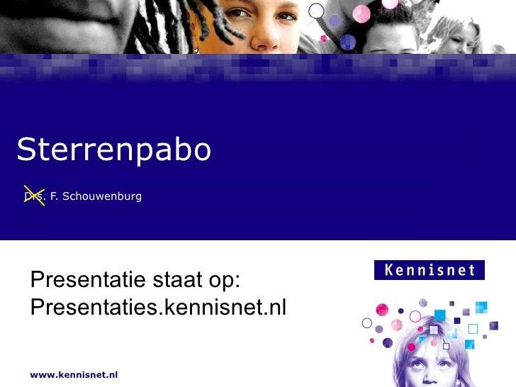 Sterrenpabo Drs. F. Schouwenburg Presentatie staat op: www.slideshare.net/allfrans